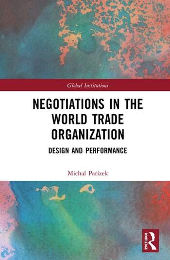 Negotiations in the World Trade Organization Design and Performance book cover