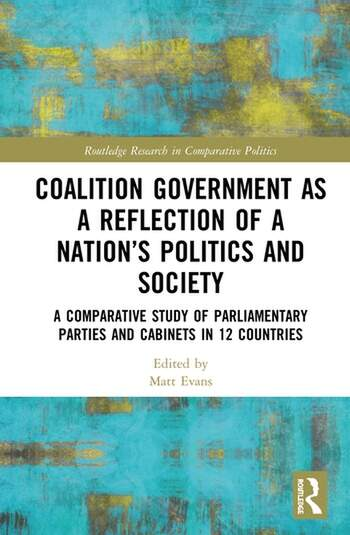 Coalition Government as a Reflection of a Nation's Politics and Society A Comparative Study of Parliamentary Parties and Cabinets in 12 Countries book cover