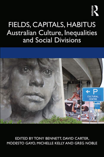 Fields, Capitals, Habitus Australian Culture, Inequalities, and Social Divisions book cover