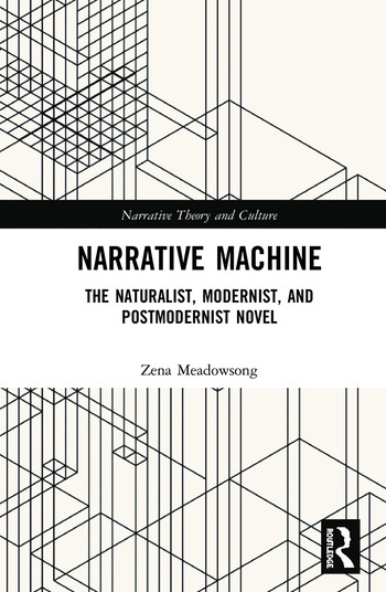 Narrative Machine The Naturalist, Modernist, and Postmodernist Novel book cover