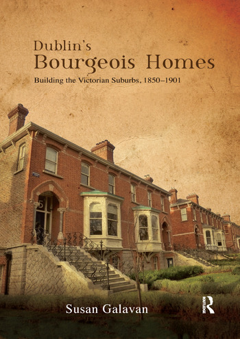 Dublin's Bourgeois Homes Building the Victorian Suburbs, 1850-1901 book cover