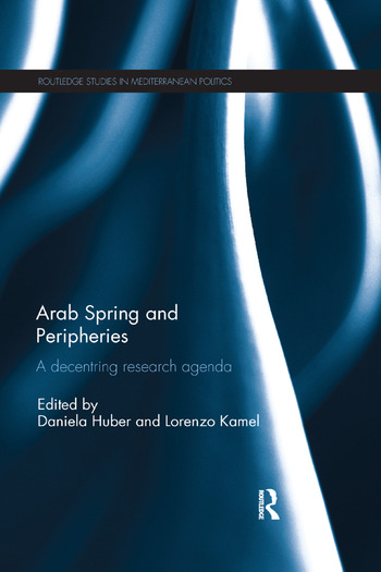 Arab Spring and Peripheries A Decentring Research Agenda book cover