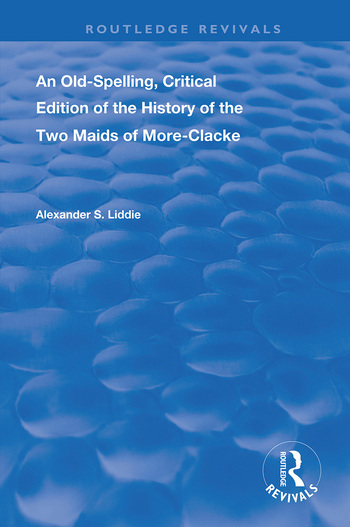 An Old-Spelling, Critical Edition of The History of the Two Maids of More-Clacke book cover