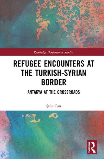 Refugee Encounters at the Turkish-Syrian Border Antakya at the Crossroads book cover