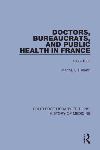 Doctors, Bureaucrats, and Public Health in France 1888-1902 book cover