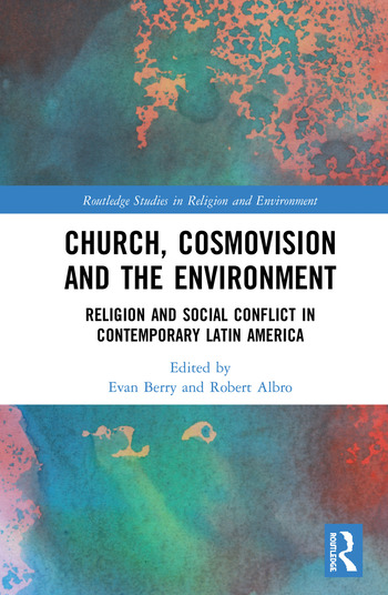 Church, Cosmovision and the Environment Religion and Social Conflict in Contemporary Latin America book cover