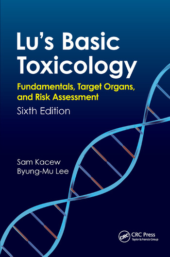 Lu's Basic Toxicology Fundamentals, Target Organs, and Risk Assessment, Sixth Edition book cover