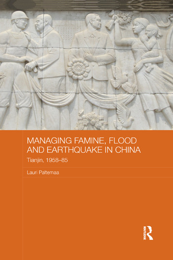 Managing Famine, Flood and Earthquake in China Tianjin, 1958-85 book cover