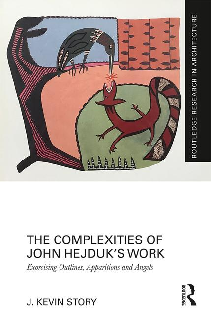 The Complexities of John Hejduk's Work Exorcising Outlines, Apparitions and Angels book cover