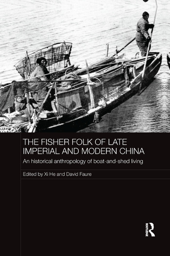The Fisher Folk of Late Imperial and Modern China An Historical Anthropology of Boat-and-Shed Living book cover