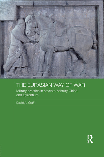 The Eurasian Way of War Military Practice in Seventh-Century China and Byzantium book cover