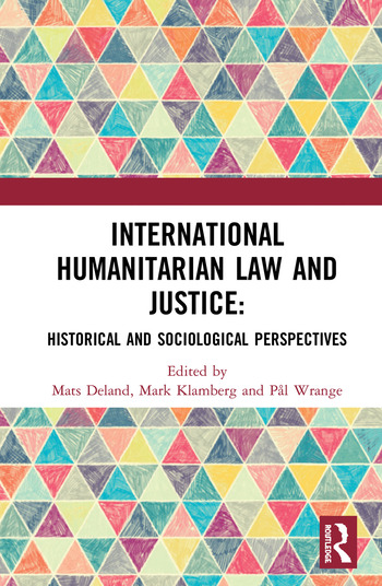 International Humanitarian Law and Justice Historical and Sociological Perspectives book cover