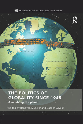 The Politics of Globality since 1945 Assembling the Planet book cover