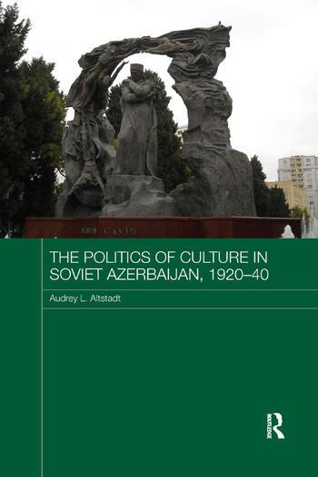 The Politics of Culture in Soviet Azerbaijan, 1920-40 book cover