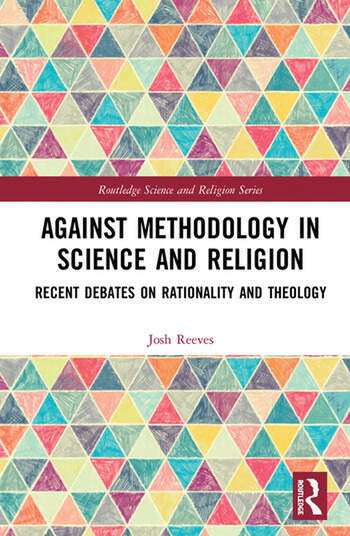 Against Methodology in Science and Religion Recent Debates on Rationality and Theology book cover