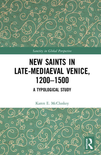 New Saints in Late-Mediaeval Venice, 1200–1500 A Typological Study book cover