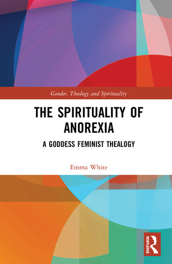 The Spirituality of Anorexia A Goddess Feminist Thealogy book cover