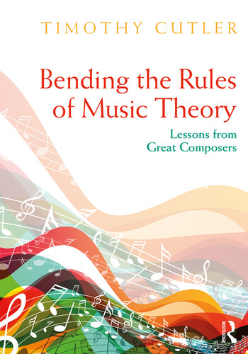 Bending the Rules of Music Theory Lessons from Great Composers book cover