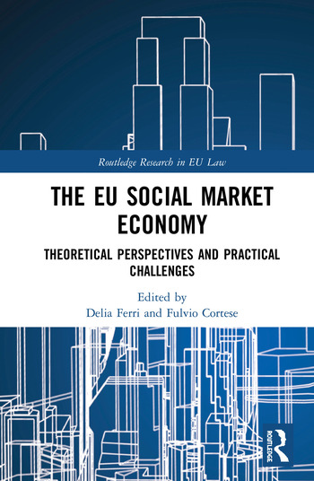 The EU Social Market Economy and the Law Theoretical Perspectives and Practical Challenges for the EU book cover