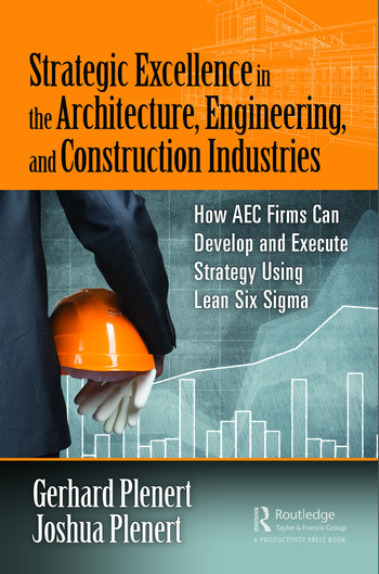 Strategic Excellence in the Architecture, Engineering, and Construction Industries How AEC Firms Can Develop and Execute Strategy Using Lean Six Sigma book cover