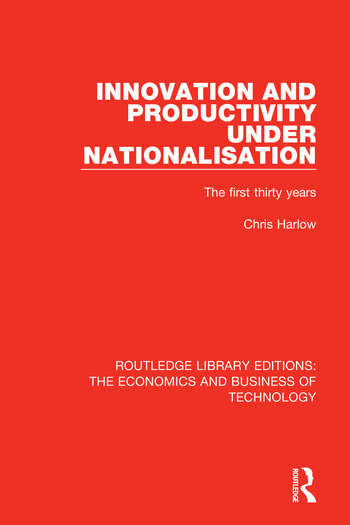 Innovation and Productivity Under Nationalisation The First Thirty Years book cover