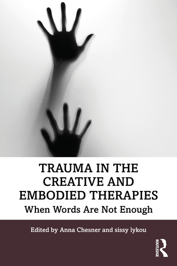 Trauma in the Creative and Embodied Therapies When Words are Not Enough book cover