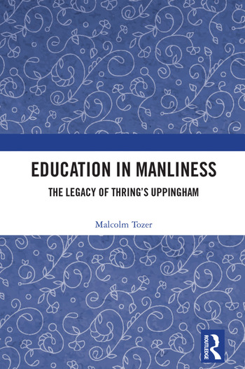 Education in Manliness The Legacy of Thring's Uppingham book cover
