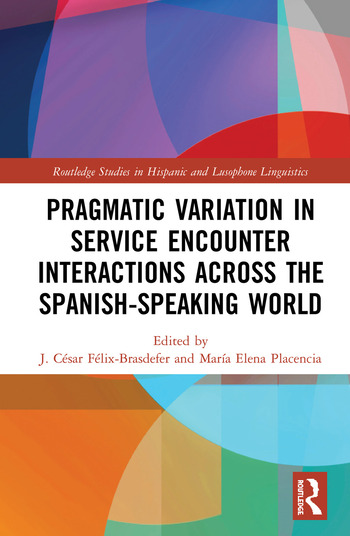 Pragmatic Variation in Service Encounter Interactions across the Spanish-Speaking World book cover