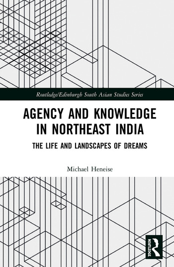 Agency and Knowledge in Northeast India The Life and Landscapes of Dreams book cover