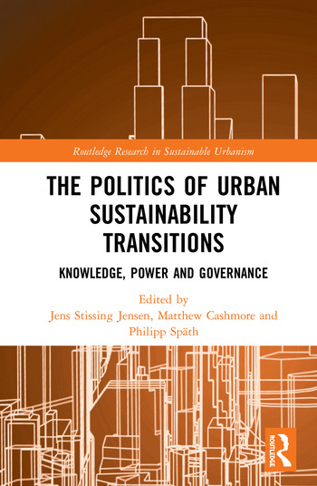 The Politics of Urban Sustainability Transitions Knowledge, Power and Governance book cover