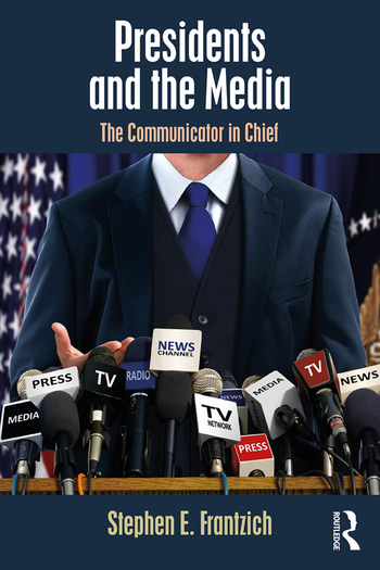 Presidents and the Media The Communicator in Chief book cover