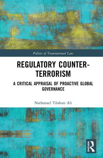 Regulatory Counter-Terrorism A Critical Appraisal of Proactive Global Governance book cover