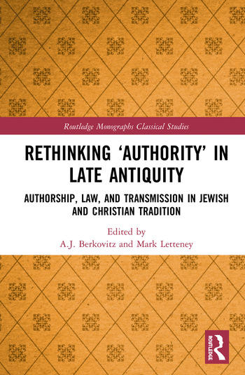 Rethinking 'Authority' in Late Antiquity Authorship, Law, and Transmission in Jewish and Christian Tradition book cover