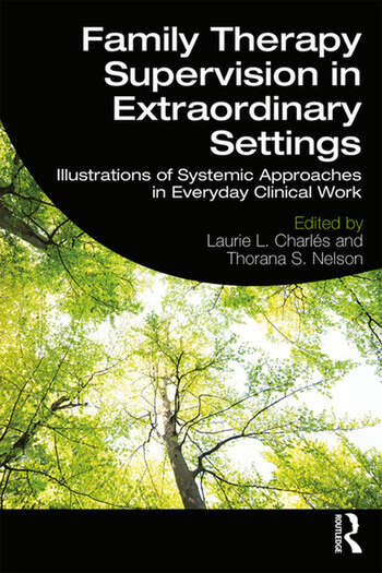 Family Therapy Supervision in Extraordinary Settings Illustrations of Systemic Approaches in Everyday Clinical Work book cover