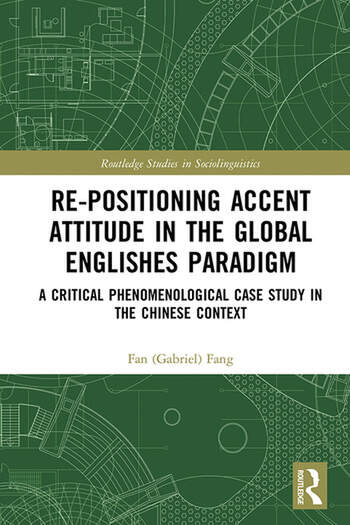 Re-positioning Accent Attitude in the Global Englishes Paradigm A Critical Phenomenological Case Study in the Chinese Context book cover