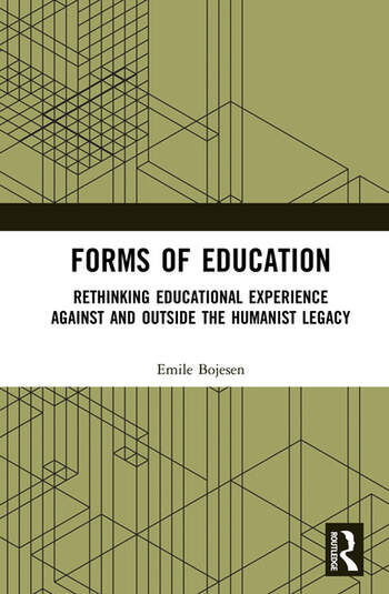 Forms of Education Rethinking Educational Experience Against and Outside the Humanist Legacy book cover