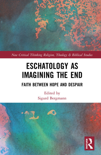 Eschatology as Imagining the End Faith between Hope and Despair book cover