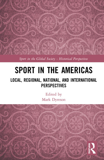 Sport in the Americas Local, Regional, National, and International Perspectives book cover