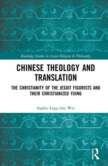 Chinese Theology and Translation The Christianity of the Jesuit Figurists and their Christianized Yijing book cover