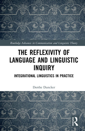 The Reflexivity of Language and Linguistic Inquiry Integrational Linguistics in Practice book cover