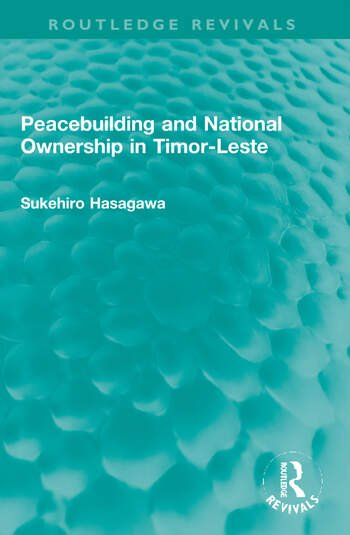 Routledge Revivals: Peacebuilding and National Ownership in Timor-Leste (2013) book cover