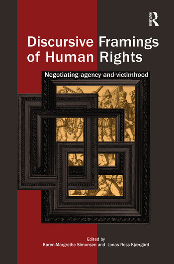 Discursive Framings of Human Rights Negotiating Agency and Victimhood book cover
