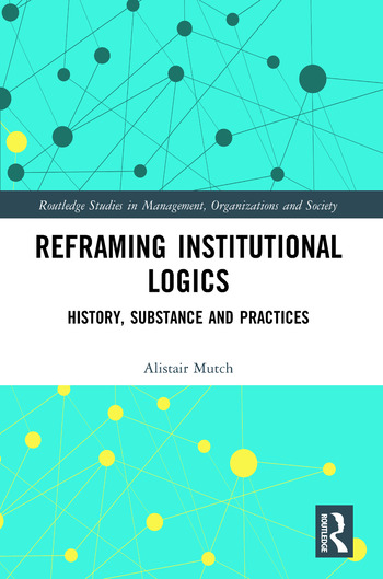 Reframing Institutional Logics Substance, Practice and History book cover