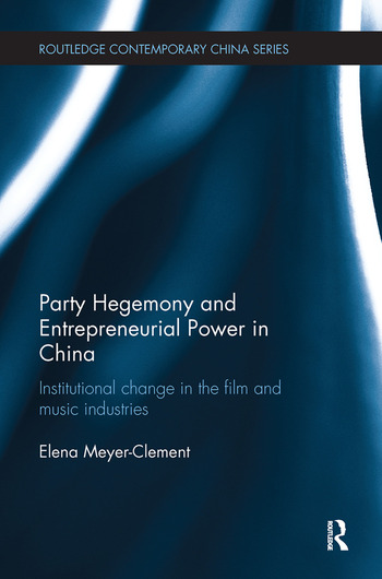 Party Hegemony and Entrepreneurial Power in China Institutional Change in the Film and Music Industries book cover