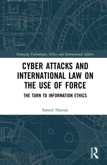 Cyber Attacks and International Law on the Use of Force The Turn to Information Ethics book cover