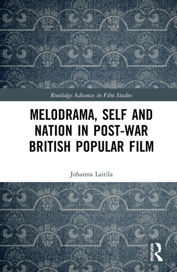 Melodrama, Self and Nation in Post-War British Popular Film book cover