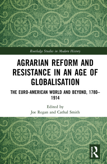 Agrarian Reform and Resistance in an Age of Globalisation The Euro-American World and Beyond, 1780-1914 book cover
