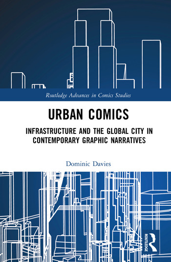 Urban Comics Infrastructure and the Global City in Contemporary Graphic Narratives book cover