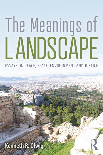The Meanings of Landscape Essays on Place, Space, Environment and Justice book cover