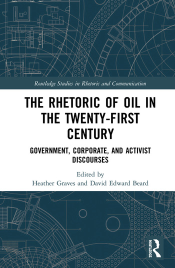 The Rhetoric of Oil in the Twenty-First Century Government, Corporate, and Activist Discourses book cover